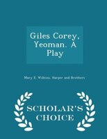 Giles Corey, Yeoman. A Play - Scholar's Choice Edition
