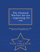 The Chemical Warfare Service: organizing for war - War College Series