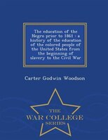 The education of the Negro prior to 1861: a history of the education of the colored people of the United States from the beginning