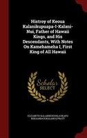 Histroy of Keoua Kalanikupuapa-I-Kalani-Nui, Father of Hawaii Kings, and His Descendants, With Notes On Kamehameha I, First King o