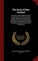 The Story of New Zealand: A History of New Zealand From the Earliest Times to the Present, With Special Reference to the Poli