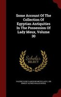 Some Account Of The Collection Of Egyptian Antiquities In The Possession Of Lady Meux, Volume 30