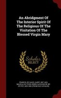 An Abridgment Of The Interior Spirit Of The Religious Of The Visitation Of The Blessed Virgin Mary