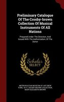 Preliminary Catalogue Of The Crosby-brown Collection Of Musical Instruments Of All Nations: Prepared Under The Direction, And Issu