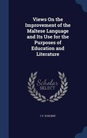Views On the Improvement of the Maltese Language and Its Use for the Purposes of Education and Literature