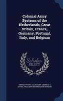 Colonial Army Systems of the Netherlands, Great Britain, France, Germany, Portugal, Italy, and Belgium