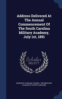 Address Delivered At The Annual Commencement Of The South Carolina Military Academy, July 1st, 1891