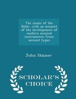 The music of the Bible, with an account of the development of modern musical instruments from ancient types - Scholar's