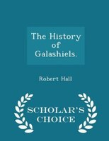 The History of Galashiels. - Scholar's Choice Edition