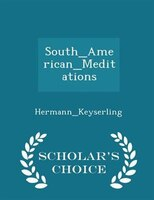 South_American_Meditations - Scholar's Choice Edition