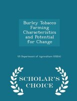 Burley Tobacco Farming Characteristics and Potential for Change - Scholar's Choice Edition