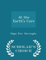 At the Earth's Core - Scholar's Choice Edition