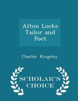Alton Locke  Tailor and Poet - Scholar's Choice Edition