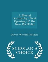 A Mortal Antipathy: First Opening of the New Portfolio - Scholar's Choice Edition
