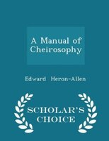 A Manual of Cheirosophy - Scholar's Choice Edition