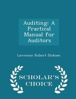 Auditing: A Practical Manual for Auditors - Scholar's Choice Edition