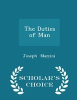 The Duties of Man - Scholar's Choice Edition