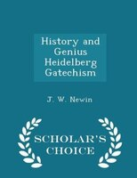 History and Genius Heidelberg Gatechism - Scholar's Choice Edition