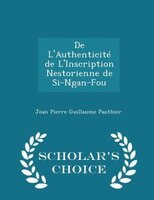 De L'Authenticité de L'Inscription Nestorienne de Si-Ngan-Fou - Scholar's Choice Edition