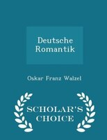 Deutsche Romantik - Scholar's Choice Edition
