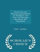 Geschichte der Museums-gesellschaft in Stuttgart: Zur Feier des jährigen Bestehens der Gesellscha - Scholar's Choice