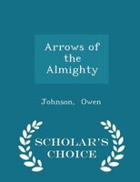 Arrows of the Almighty - Scholar's Choice Edition
