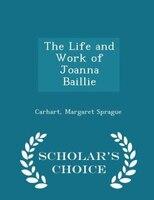 The Life And Work Of Joanna Baillie - Scholar's Choice Edition