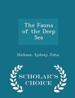 The Fauna of the Deep Sea - Scholar's Choice Edition - Hickson Sydney John