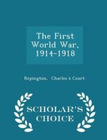 The First World War, 1914-1918 - Scholar's Choice Edition