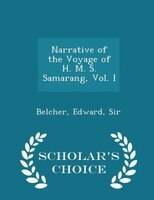 Narrative of the Voyage of H. M. S. Samarang, Vol. I - Scholar's Choice Edition