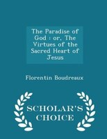 The Paradise of God: or, The Virtues of the Sacred Heart of Jesus - Scholar's Choice Edition