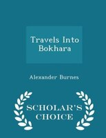 Travels Into Bokhara - Scholar's Choice Edition
