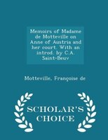 Memoirs of Madame de Motteville on Anne of Austria and her court. With an introd. by C.A. Saint-Beuv - Scholar's Choice