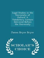 Legal Studies in the University of Oxford: A Valedictory Lecture Delivered Before the University - Scholar's Choice