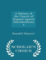 A Defence of the Church of England Against Disestablishment - Scholar's Choice Edition