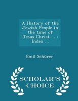 A History of the Jewish People in the time of Jesus Christ ...: Index ... - Scholar's Choice Edition