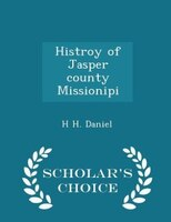 Histroy of Jasper county Missionipi - Scholar's Choice Edition