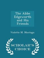 The Abbe Edgeworth and His Friends - Scholar's Choice Edition