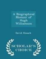 A Biographical Memoir of Hugh Williamson - Scholar's Choice Edition
