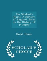 The Student's Hume. A History of England, Based on the History of D. Hume - Scholar's Choice Edition