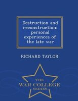 Destruction and reconstruction: personal experiences of the late war  - War College Series