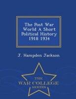 The Post War World A Short Political History 1918 1934 - War College Series
