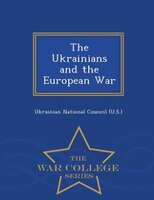 The Ukrainians and the European War - War College Series