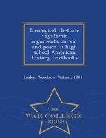Ideological rhetoric: systemic arguments on war and peace in high school American history textbooks - War College Series