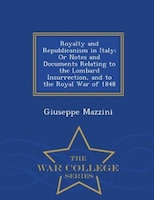 Royalty and Republicanism in Italy; Or Notes and Documents Relating to the Lombard Insurrection, and to the Royal War of 1848 - Wa