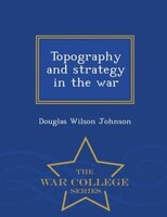 Topography and strategy in the war  - War College Series