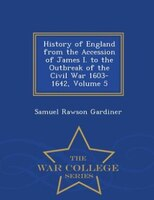 History of England from the Accession of James I. to the Outbreak of the Civil War 1603-1642, Volume 5 - War College Series