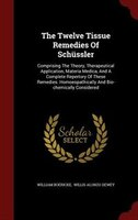 The Twelve Tissue Remedies Of Schüssler: Comprising The Theory, Therapeutical Application, Materia Medica, And A Complete