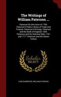 The Writings of William Paterson ...: Paterson On the Union of 1706. Paterson's Public Library of Trade and Finance.