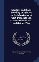 Selection and Cross-Breeding in Relation to the Inheritance of Coat-Pigments and Coat-Patterns in Rats and Guinea-Pigs